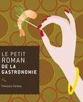 François Cérésa - Le petit roman de la gastronomie.