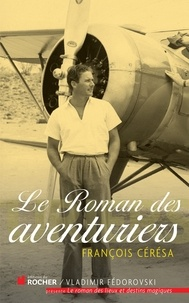 François Cérésa - Le Roman des aventuriers.