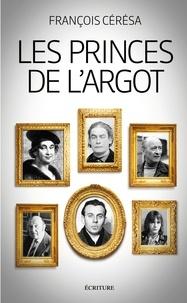 François Cérésa et Francois Ceresa - Les princes de l'argot.