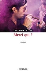 François Cérésa et Francois Ceresa - Merci qui ?.