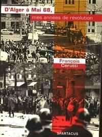 François Cerutti - D'Alger à Mai 68 - Mes années de révolution.