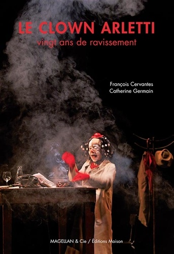 François Cervantès et Catherine Germain - Le clown Arletti - Vingt ans de ravissement.