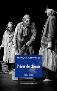 François Cervantès - Pièces de clowns (1987-2013).