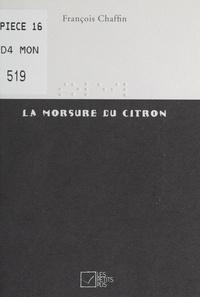 Francois Chaffin et Florence Launay - La morsure du citron.