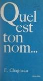 François Chagneau - Quel est ton nom....