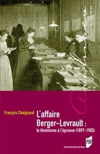 François Chaignaud - L'affaire Berger-Levrault : le féminisme à l'épreuve (1897-1905).