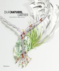 François Chaille et Hélène Kelmachter - (Sur)naturel Cartier - Haute joaillerie et objets précieux.