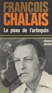 François Chalais - La peau de l'arlequin - Choses vécues.