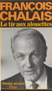 François Chalais - Le Tir aux alouettes - Choses vécues.
