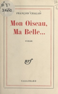 François Chalais - Mon oiseau, ma belle....