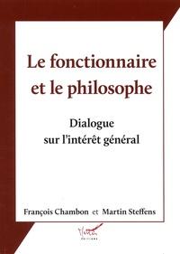 François Chambon et Martin Steffens - Le fonctionnaire et le philosophe - Dialogue sur l'intérêt général.