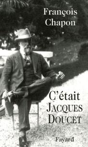 François Chapon - C'était Jacques Doucet.