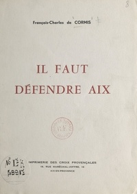 François-Charles de Cormis - Il faut défendre Aix.