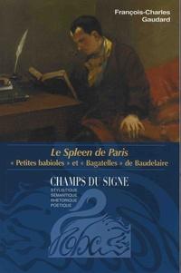 """François-Charles Gaudard - Le Spleen de Paris - """"Petites babioles"""" et """"Bagatelles"""" de Baudelaire."""