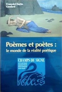 François-Charles Gaudard - Poèmes et poètes : le monde de la réalité poétique.