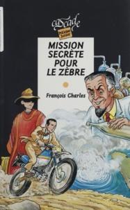 François Charles - Mission secrète pour le zèbre.