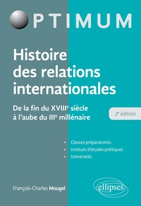 François-Charles Mougel - Histoire des relations internationales - De la fin du XVIIIe siècle à l'aube du IIIe millénaire.