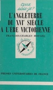 François-Charles Mougel et Paul Angoulvent - L'Angleterre, du XVIe siècle à l'ère victorienne - 1485-1837.