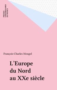 François-Charles Mougel - L'Europe du Nord au XXe siècle.