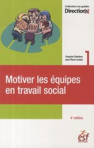 François Charleux et Jean-René Loubat - Motiver les équipes en travail social.