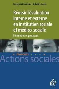 François Charleux et Sylvain Jouve - Réussir l'évalutation interne et externe en institution sociale et médico-sociale - Périmètres et processus.