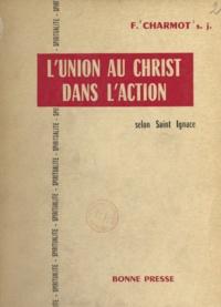 François Charmot - L'union au Christ dans l'action selon saint Ignace.
