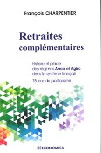 François Charpentier - Retraites complémentaires - Histoire et place des régimes Arrco et Agirc dans le système français, 75 ans de paritarisme.