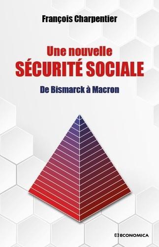 Une nouvelle sécurité sociale. De Bismarck à Macron
