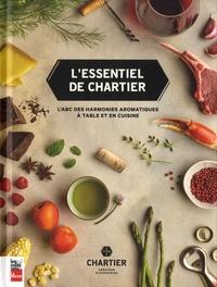 François Chartier - L'essentiel de Chartier - L'ABC des harmonies aromatiques à table et en cuisine.