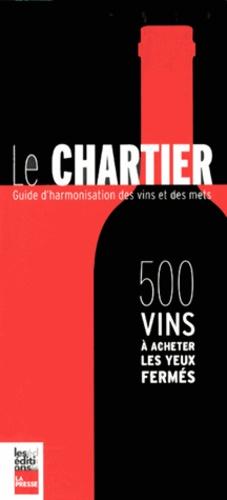 François Chartier - Le Chartier - 500 vins à acheter les yeux fermés - Guide d'harmonisation des vins et des mets.