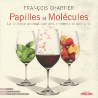 François Chartier - Papilles et molécules - La science aromatique des aliments et des vins.