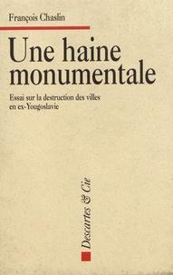 François Chaslin - Une haine monumentale - Essai sur la destruction des villes en ex-Yougoslavie.
