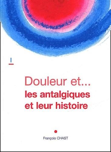 François Chast - Les antalgiques et leur histoire.