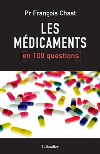 François Chast - Les médicaments en 100 questions.