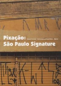 François Chastanet - Pixação : São Paulo Signature.