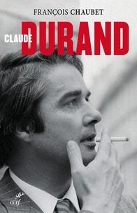 François Chaubet et François Chaubet - Claude Durand - Biographie.