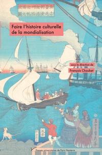 François Chaubet - Faire l'histoire culturelle de la mondialisation.