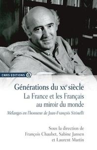 François Chaubet et Sabine Jansen - Générations du XXe siècle - La France et les Français au miroir du monde.