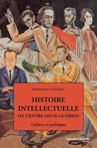 François Chaubet - Histoire intellectuelle de l'entre-deux-guerres - Culture et politique.