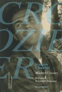 François Chaubet - Michel Crozier - Réformer la société française.
