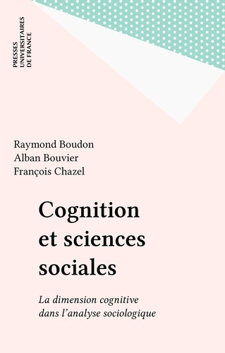 COGNITION ET SCIENCES SOCIALES. La dimension cognitive dans l'analyse sociologique