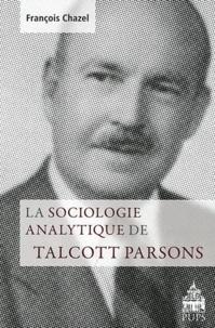 François Chazel - La sociologie analytique de Talcott Parsons.