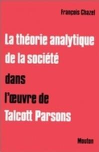 François Chazel - La théorie analytique de la société dans l'oeuvre de Talcott Parsons.