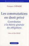 François Chénedé - Les commutations en droit privé - Contribution à la théorie générale des obligations.