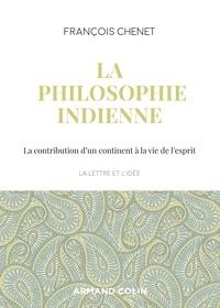 François Chenet - La philosophie indienne - La contribution d'un continent à la vie de l'esprit.