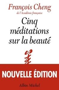 François Cheng et François Cheng - Cinq méditations sur la beauté.