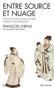 François Cheng - Entre source et nuage - Voix de poètes dans la Chine d'hier et d'aujourd'hui.