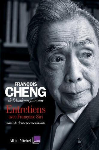 François Cheng - Entretiens - avec Françoise Siri suivis de douze poèmes inédits.