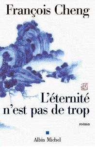 François Cheng et François Cheng - L'Eternité n'est pas de trop.