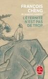 François Cheng - L'éternité n'est pas de trop.